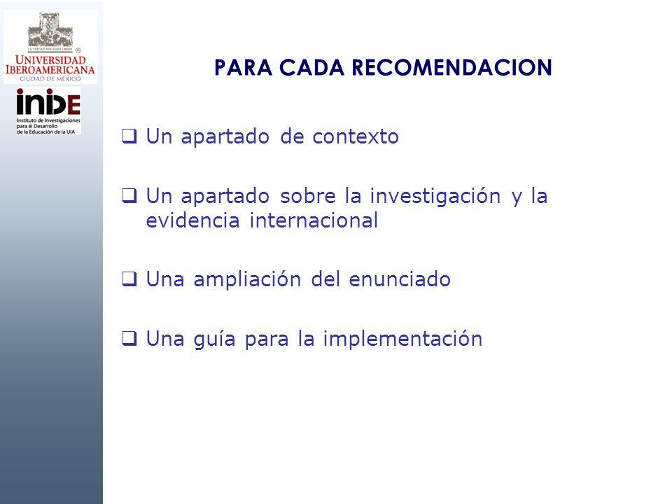 PARA CADA RECOMENDACION Un apartado de contexto Un apartado sobre la investigación y la evidencia internacional Una ampliación del enunciado Una guía para la implementación