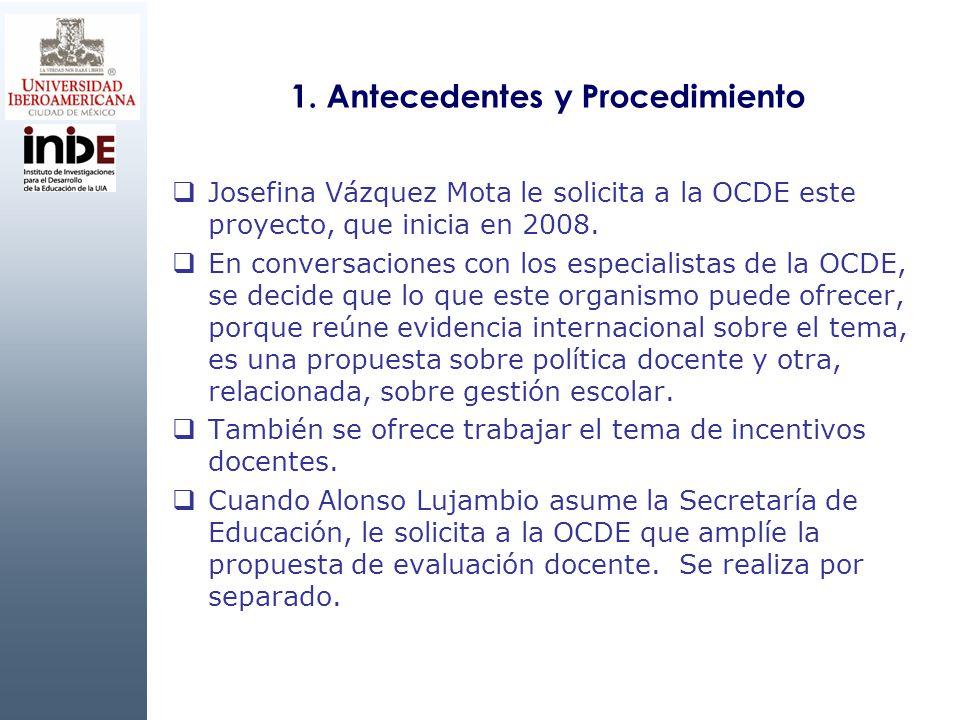 1. Antecedentes y Procedimiento Josefina Vázquez Mota le solicita a la OCDE este proyecto, que inicia en 2008. En conversaciones con los especialistas