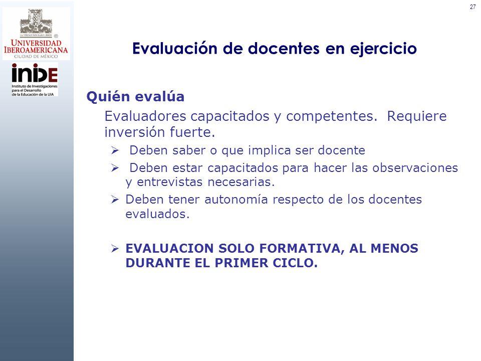 27 Evaluación de docentes en ejercicio Quién evalúa Evaluadores capacitados y competentes.
