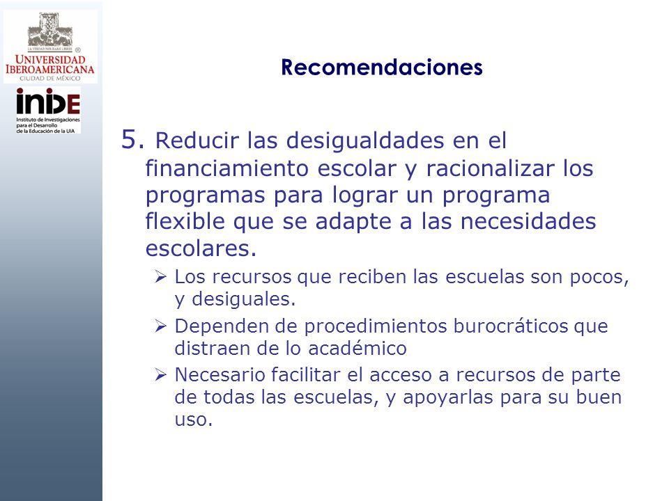 Recomendaciones 5. Reducir las desigualdades en el financiamiento escolar y racionalizar los programas para lograr un programa flexible que se adapte