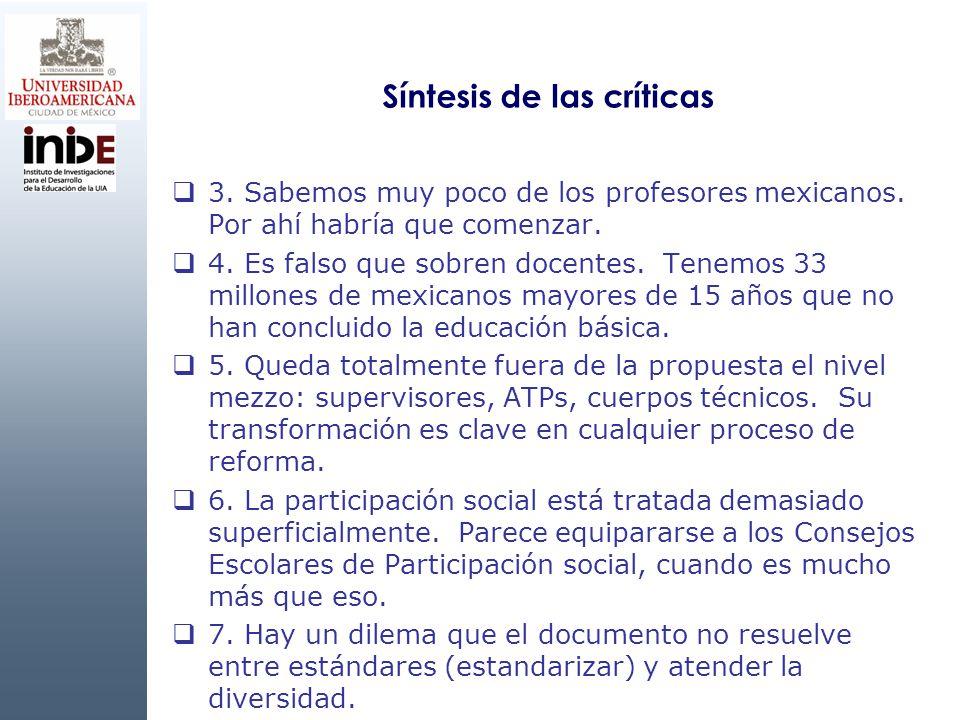 Síntesis de las críticas 3. Sabemos muy poco de los profesores mexicanos. Por ahí habría que comenzar. 4. Es falso que sobren docentes. Tenemos 33 mil