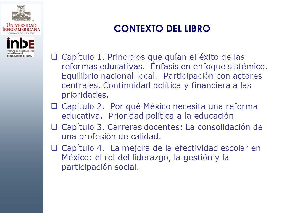 CONTEXTO DEL LIBRO Capítulo 1. Principios que guían el éxito de las reformas educativas. Énfasis en enfoque sistémico. Equilibrio nacional-local. Part