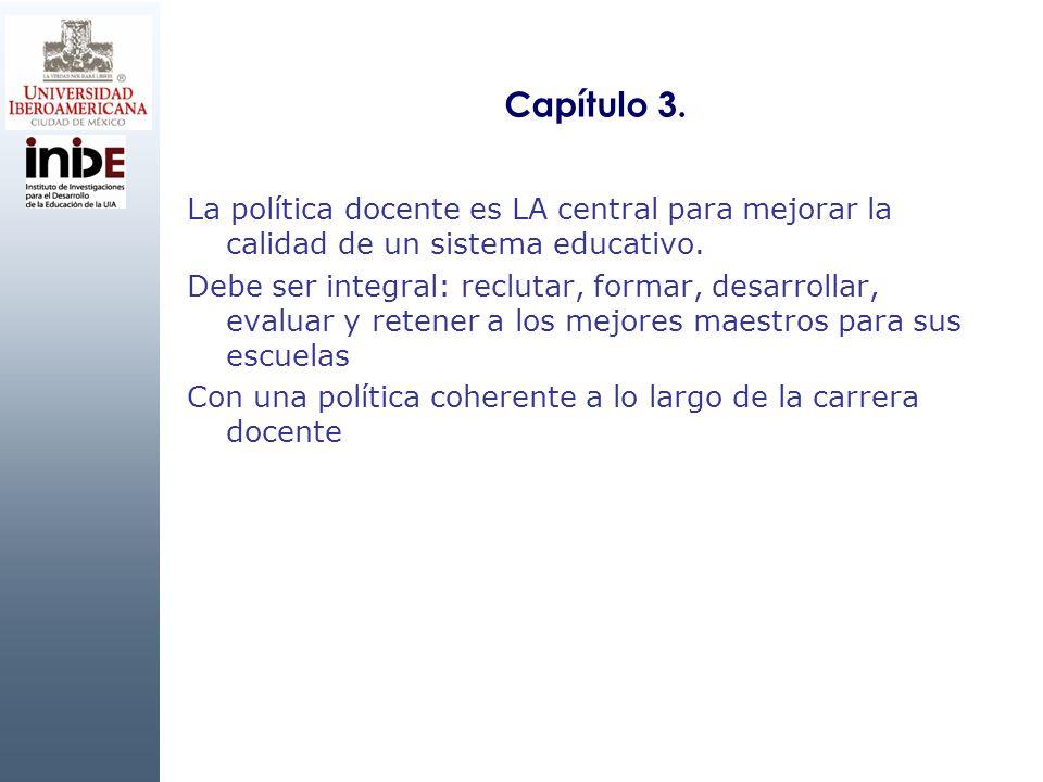 Capítulo 3. La política docente es LA central para mejorar la calidad de un sistema educativo. Debe ser integral: reclutar, formar, desarrollar, evalu