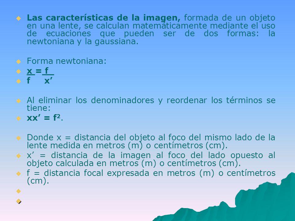 Las características de la imagen, formada de un objeto en una lente, se calculan matemáticamente mediante el uso de ecuaciones que pueden ser de dos formas: la newtoniana y la gaussiana.