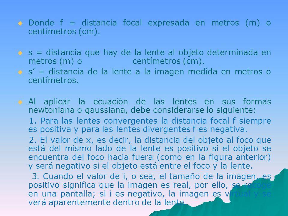 Donde f = distancia focal expresada en metros (m) o centímetros (cm).