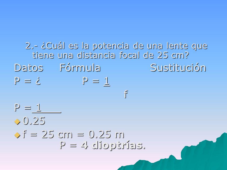 2.- ¿Cuál es la potencia de una lente que tiene una distancia focal de 25 cm.