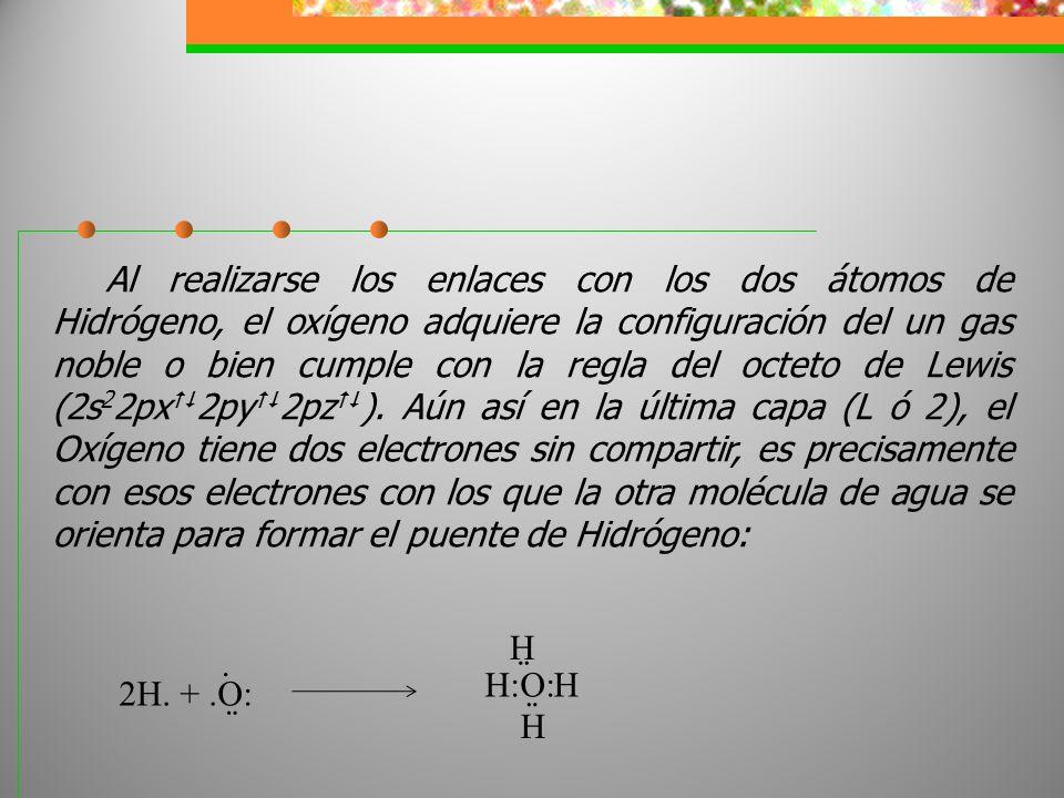 Al realizarse los enlaces con los dos átomos de Hidrógeno, el oxígeno adquiere la configuración del un gas noble o bien cumple con la regla del octeto