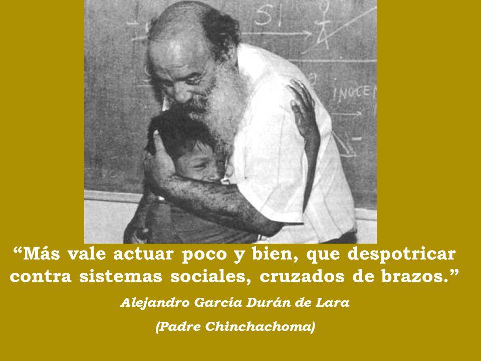 Más vale actuar poco y bien, que despotricar contra sistemas sociales, cruzados de brazos.
