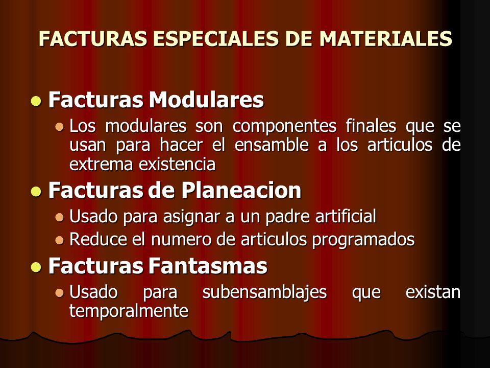 FACTURAS ESPECIALES DE MATERIALES Facturas Modulares Facturas Modulares Los modulares son componentes finales que se usan para hacer el ensamble a los