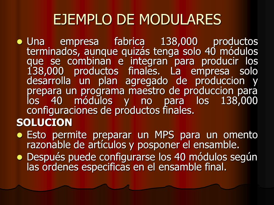 EJEMPLO DE MODULARES Una empresa fabrica 138,000 productos terminados, aunque quizás tenga solo 40 módulos que se combinan e integran para producir lo