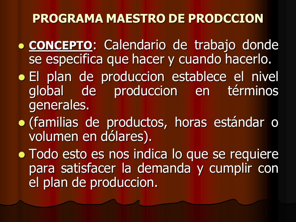 PROGRAMA MAESTRO DE PRODCCION CONCEPTO : Calendario de trabajo donde se especifica que hacer y cuando hacerlo. CONCEPTO : Calendario de trabajo donde