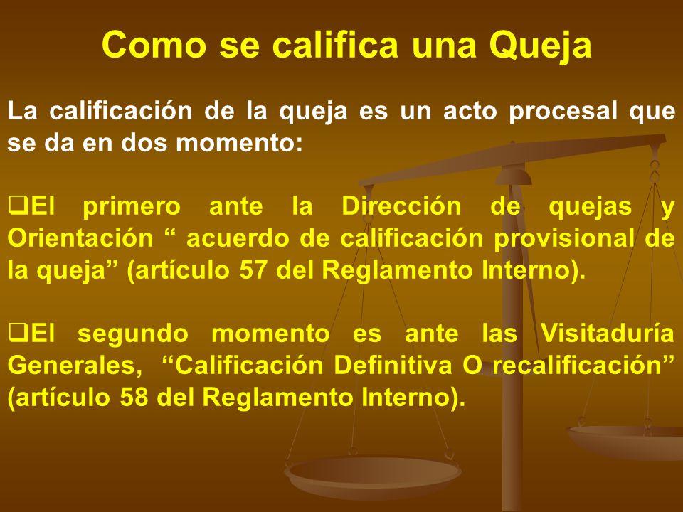 Como se califica una Queja La calificación de la queja es un acto procesal que se da en dos momento: El primero ante la Dirección de quejas y Orientac