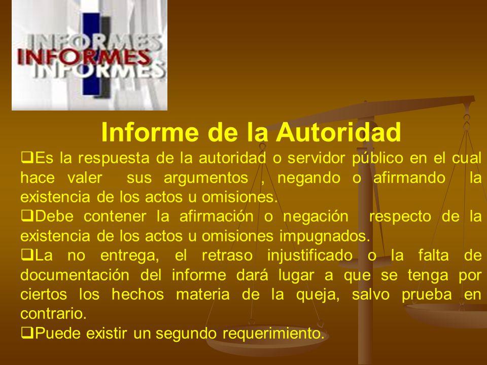 Informe de la Autoridad Es la respuesta de la autoridad o servidor público en el cual hace valer sus argumentos, negando o afirmando la existencia de