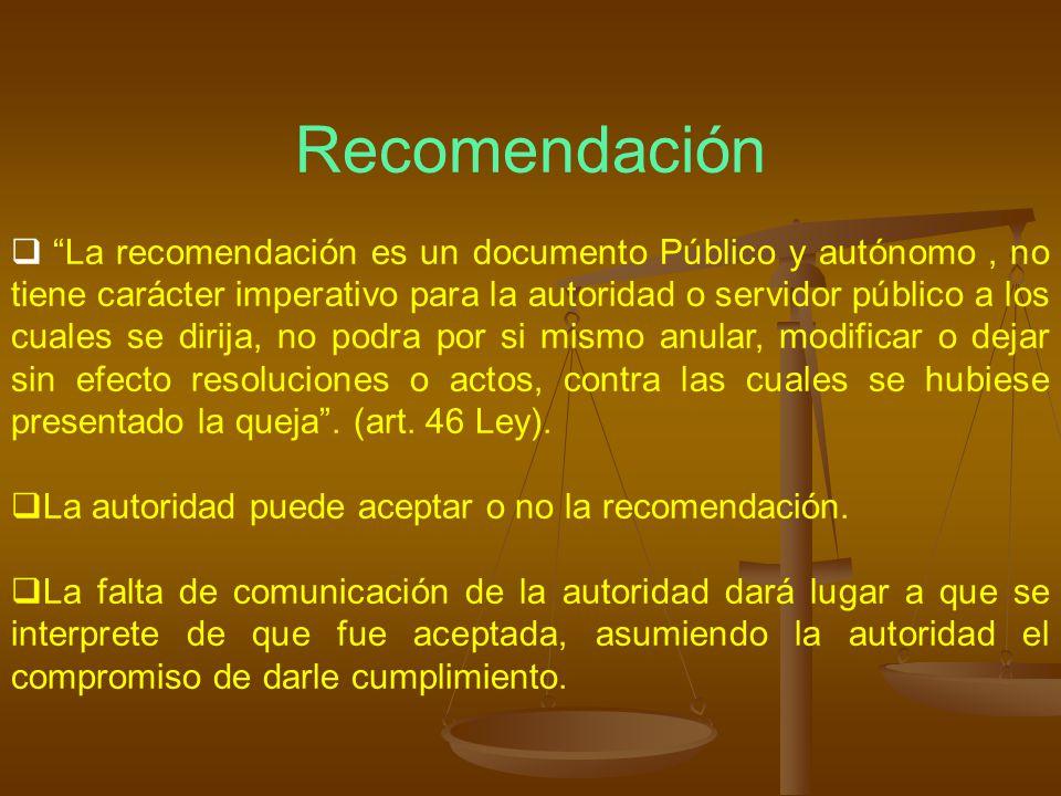 Recomendación La recomendación es un documento Público y autónomo, no tiene carácter imperativo para la autoridad o servidor público a los cuales se d