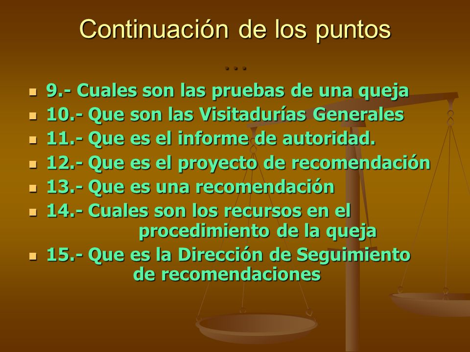 Continuación de los puntos … 9.- Cuales son las pruebas de una queja 9.- Cuales son las pruebas de una queja 10.- Que son las Visitadurías Generales 1