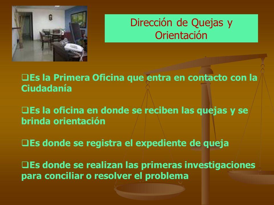 Es la Primera Oficina que entra en contacto con la Ciudadanía Es la oficina en donde se reciben las quejas y se brinda orientación Es donde se registr