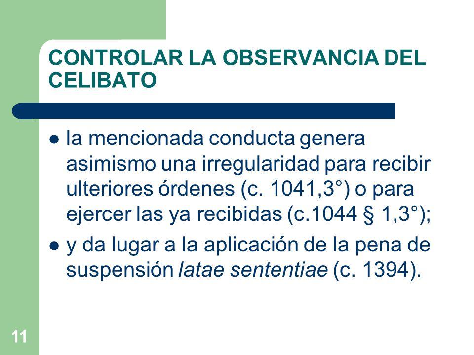 11 CONTROLAR LA OBSERVANCIA DEL CELIBATO la mencionada conducta genera asimismo una irregularidad para recibir ulteriores órdenes (c.