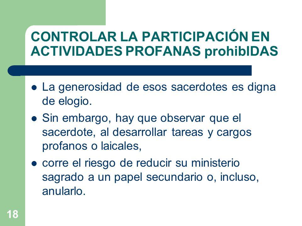 18 CONTROLAR LA PARTICIPACIÓN EN ACTIVIDADES PROFANAS prohibIDAS La generosidad de esos sacerdotes es digna de elogio.