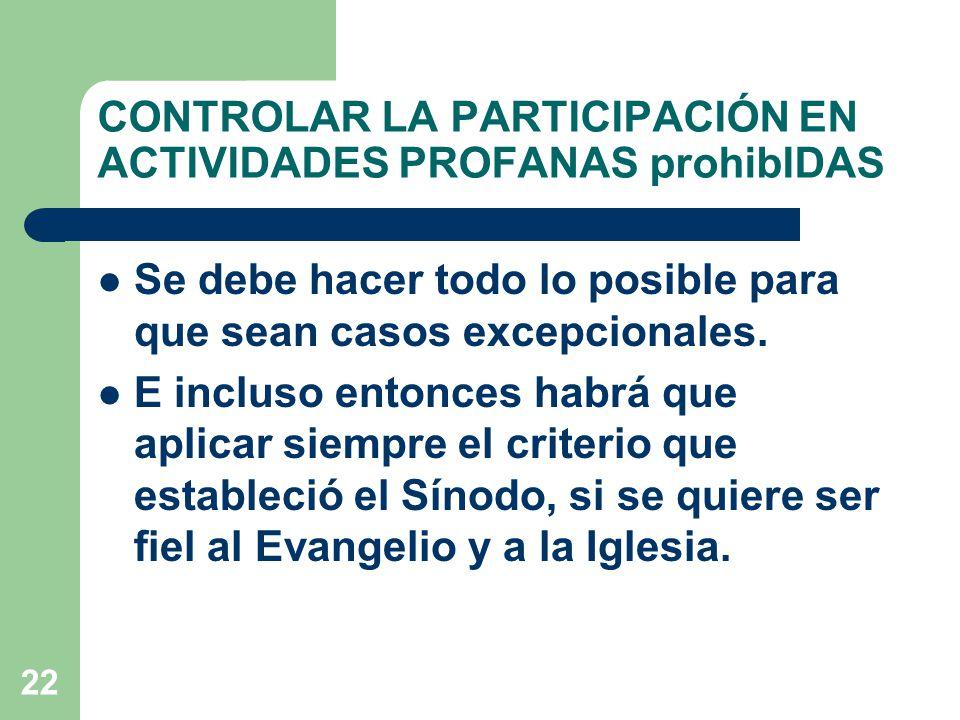22 CONTROLAR LA PARTICIPACIÓN EN ACTIVIDADES PROFANAS prohibIDAS Se debe hacer todo lo posible para que sean casos excepcionales.