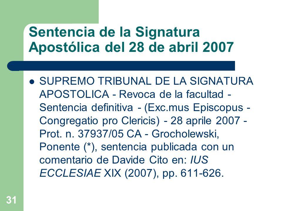 Sentencia de la Signatura Apostólica del 28 de abril 2007 SUPREMO TRIBUNAL DE LA SIGNATURA APOSTOLICA - Revoca de la facultad - Sentencia definitiva - (Exc.mus Episcopus - Congregatio pro Clericis) - 28 aprile 2007 - Prot.