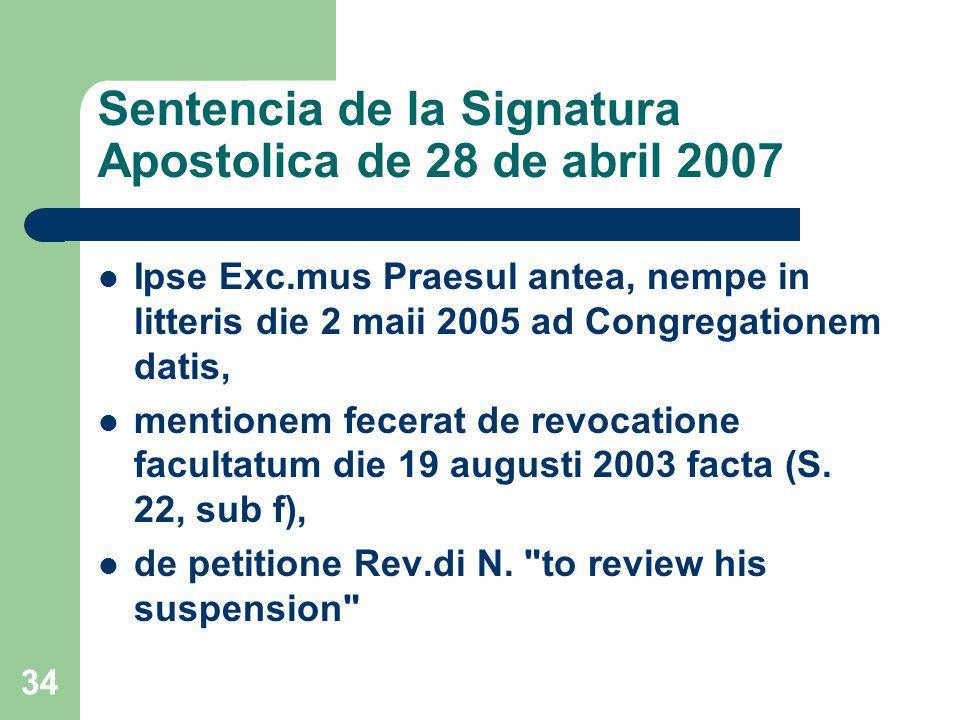Sentencia de la Signatura Apostolica de 28 de abril 2007 Ipse Exc.mus Praesul antea, nempe in litteris die 2 maii 2005 ad Congregationem datis, mentionem fecerat de revocatione facultatum die 19 augusti 2003 facta (S.