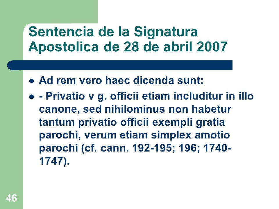 Sentencia de la Signatura Apostolica de 28 de abril 2007 Ad rem vero haec dicenda sunt: - Privatio v g.