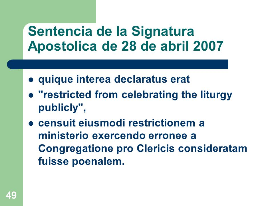 Sentencia de la Signatura Apostolica de 28 de abril 2007 quique interea declaratus erat restricted from celebrating the liturgy publicly , censuit eiusmodi restrictionem a ministerio exercendo erronee a Congregatione pro Clericis consideratam fuisse poenalem.