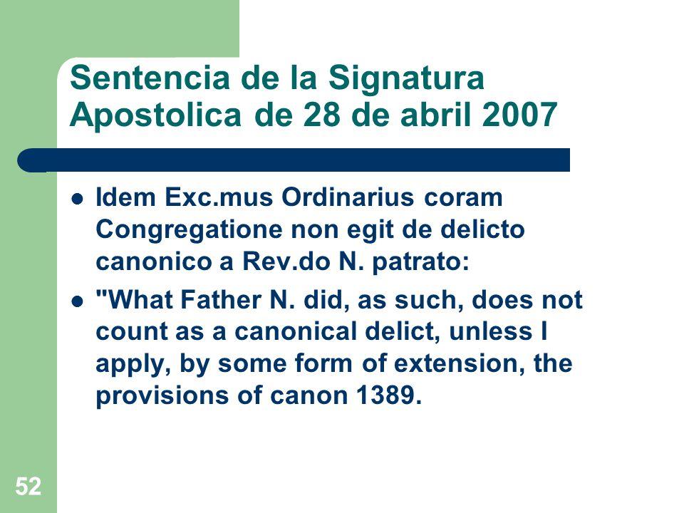 Sentencia de la Signatura Apostolica de 28 de abril 2007 Idem Exc.mus Ordinarius coram Congregatione non egit de delicto canonico a Rev.do N.