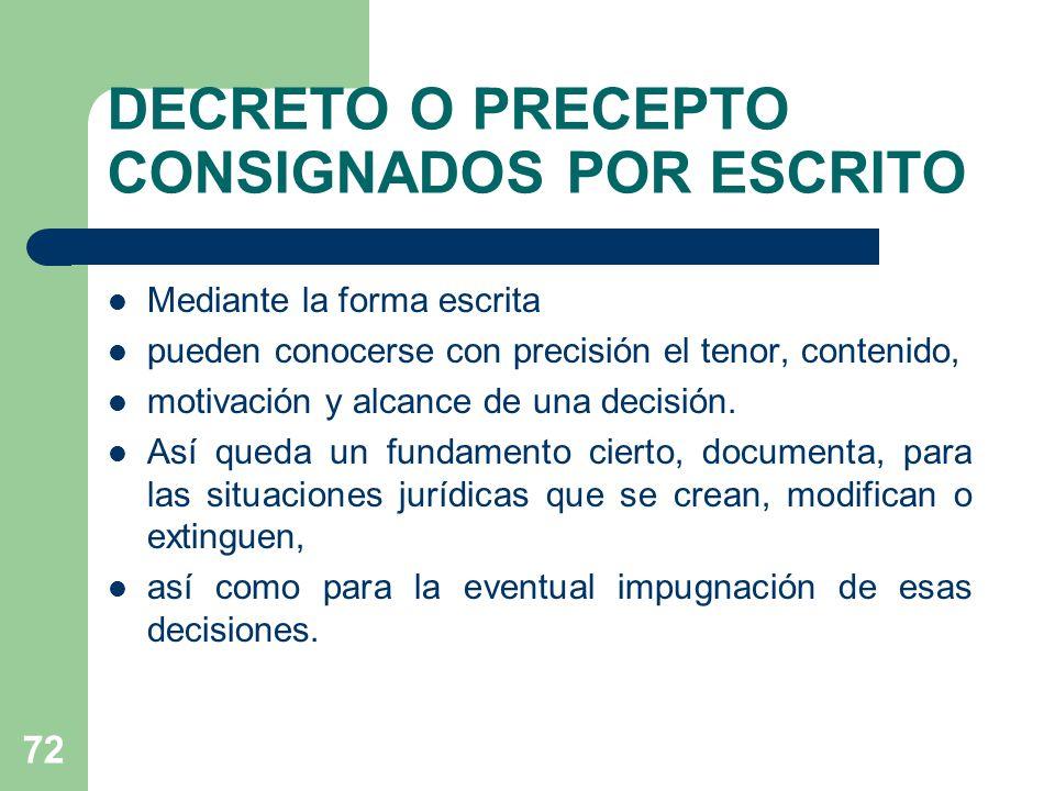 DECRETO O PRECEPTO CONSIGNADOS POR ESCRITO Mediante la forma escrita pueden conocerse con precisión el tenor, contenido, motivación y alcance de una decisión.