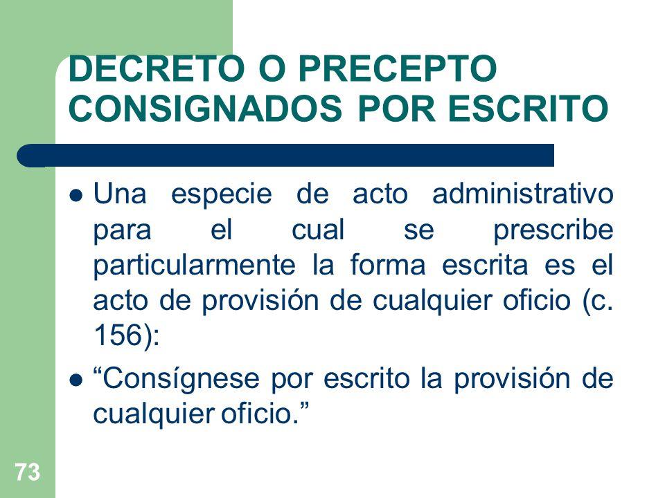 DECRETO O PRECEPTO CONSIGNADOS POR ESCRITO Una especie de acto administrativo para el cual se prescribe particularmente la forma escrita es el acto de provisión de cualquier oficio (c.