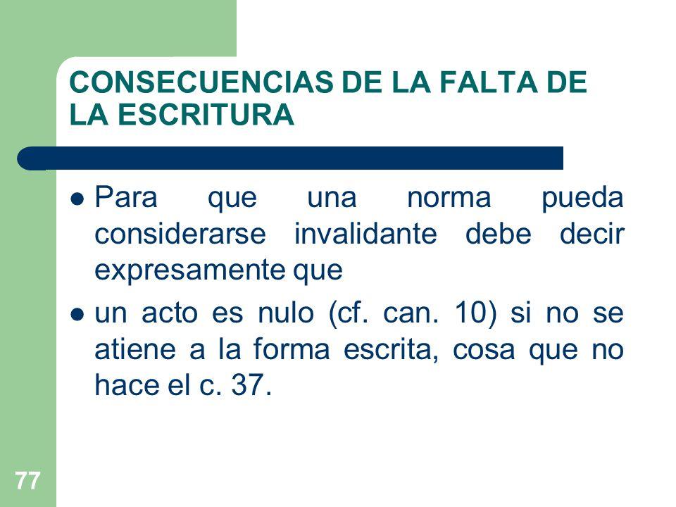 CONSECUENCIAS DE LA FALTA DE LA ESCRITURA Para que una norma pueda considerarse invalidante debe decir expresamente que un acto es nulo (cf.