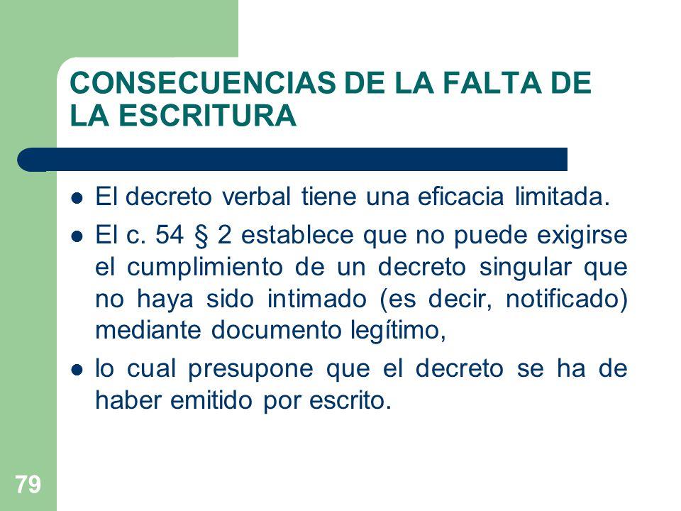 CONSECUENCIAS DE LA FALTA DE LA ESCRITURA El decreto verbal tiene una eficacia limitada.