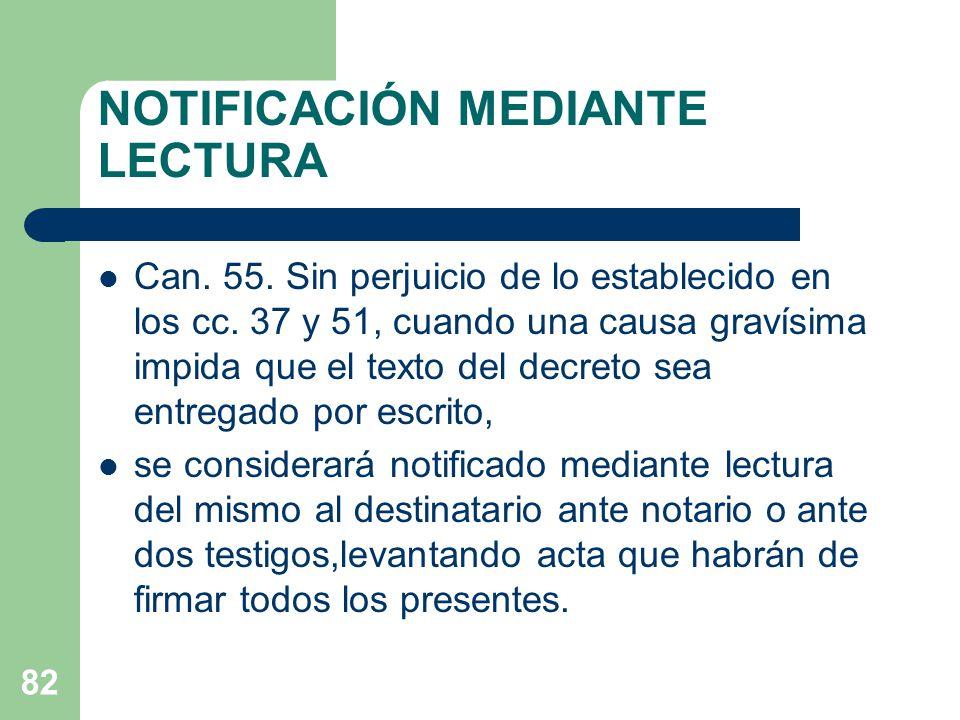 NOTIFICACIÓN MEDIANTE LECTURA Can. 55. Sin perjuicio de lo establecido en los cc.