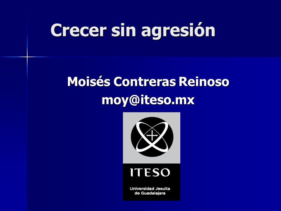 Crecer sin agresión Moisés Contreras Reinoso moy@iteso.mx