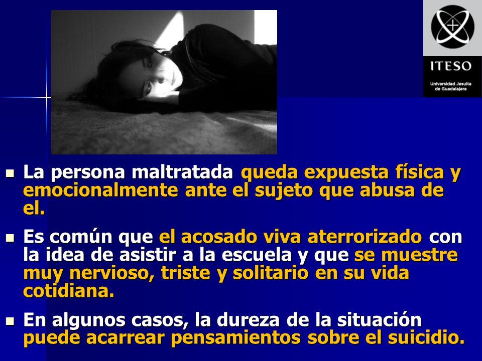 La persona maltratada queda expuesta física y emocionalmente ante el sujeto que abusa de el. La persona maltratada queda expuesta física y emocionalme