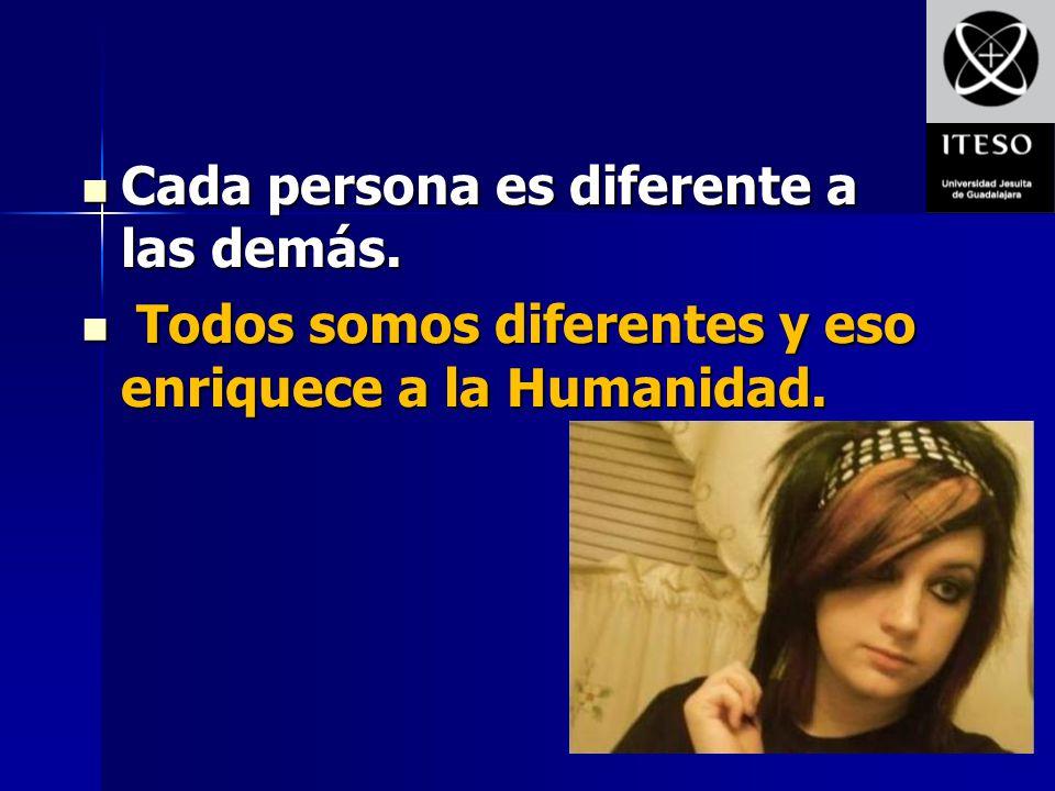Cada persona es diferente a las demás. Cada persona es diferente a las demás. Todos somos diferentes y eso enriquece a la Humanidad. Todos somos difer