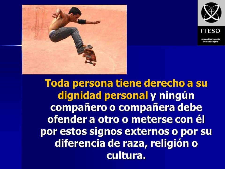 Toda persona tiene derecho a su dignidad personal y ningún compañero o compañera debe ofender a otro o meterse con él por estos signos externos o por