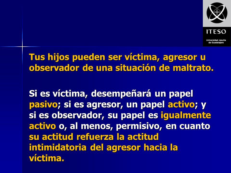 Tus hijos pueden ser víctima, agresor u observador de una situación de maltrato. Si es víctima, desempeñará un papel pasivo; si es agresor, un papel a