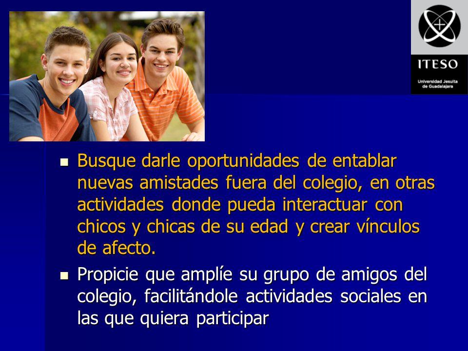 Busque darle oportunidades de entablar nuevas amistades fuera del colegio, en otras actividades donde pueda interactuar con chicos y chicas de su edad