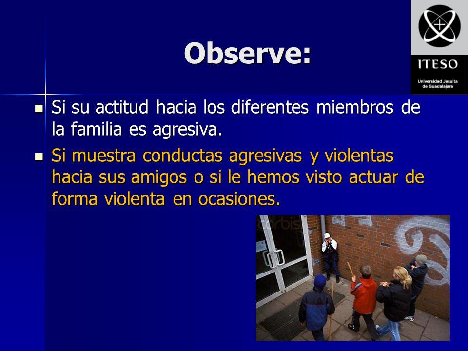 Observe: Si su actitud hacia los diferentes miembros de la familia es agresiva. Si su actitud hacia los diferentes miembros de la familia es agresiva.