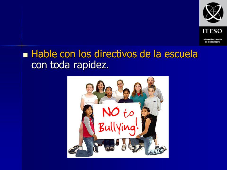 Hable con los directivos de la escuela con toda rapidez. Hable con los directivos de la escuela con toda rapidez.