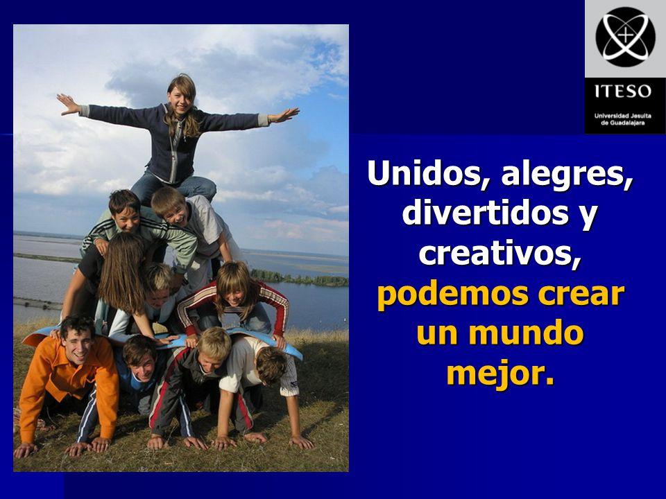 Unidos, alegres, divertidos y creativos, podemos crear un mundo mejor.