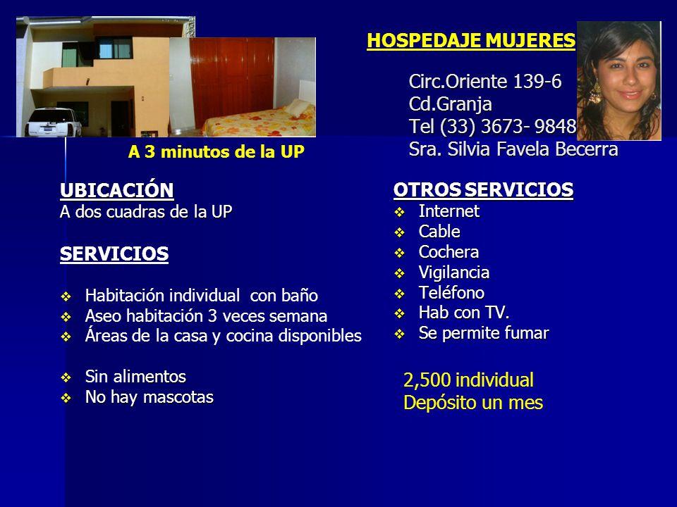 Circ.Oriente 139-6 Cd.Granja Tel (33) 3673- 9848 Sra. Silvia Favela Becerra UBICACIÓN A dos cuadras de la UP SERVICIOS Habitación individual con baño