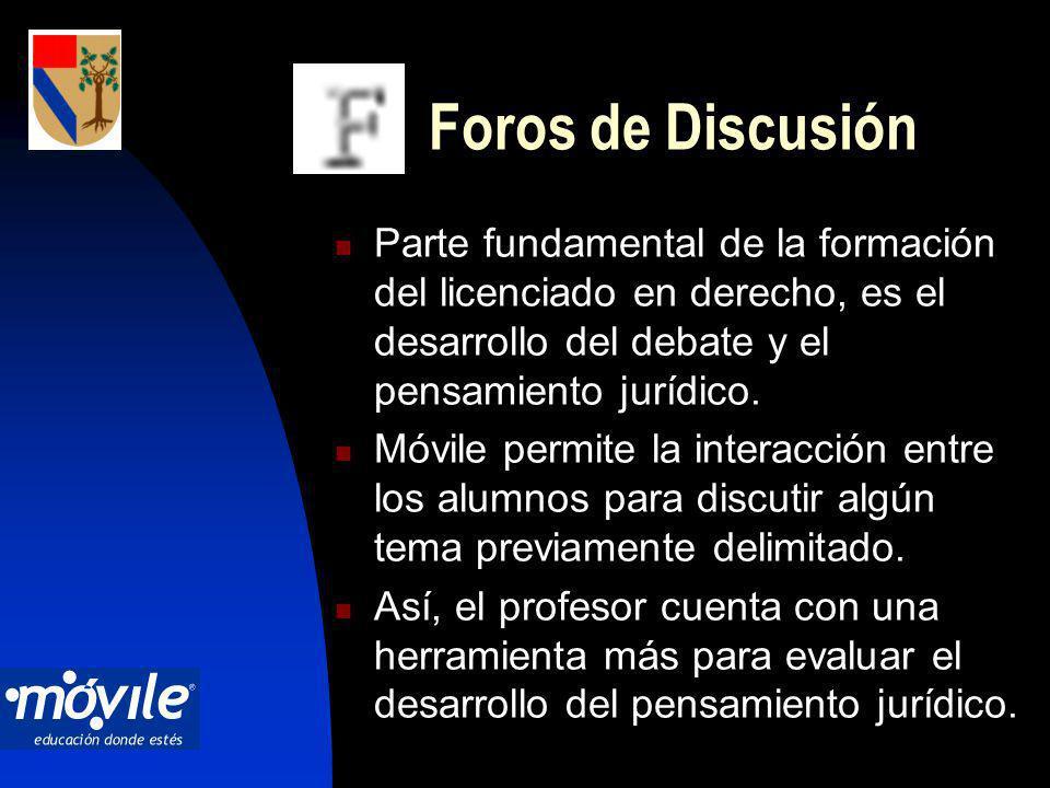 Foros de Discusión Parte fundamental de la formación del licenciado en derecho, es el desarrollo del debate y el pensamiento jurídico.