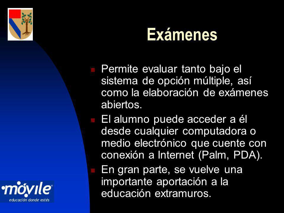 Exámenes Permite evaluar tanto bajo el sistema de opción múltiple, así como la elaboración de exámenes abiertos.