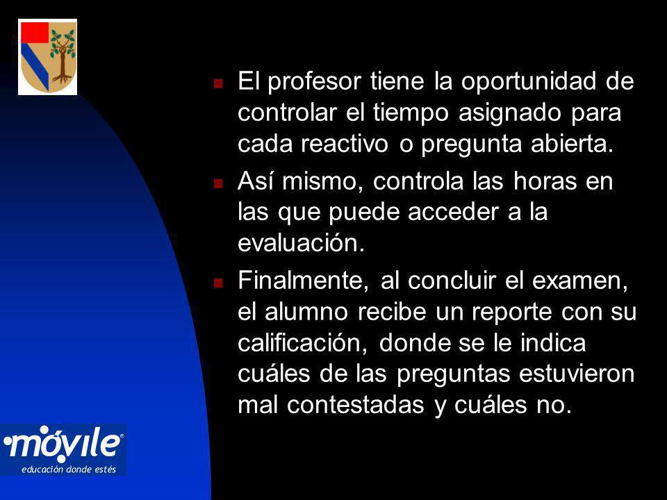 El profesor tiene la oportunidad de controlar el tiempo asignado para cada reactivo o pregunta abierta.