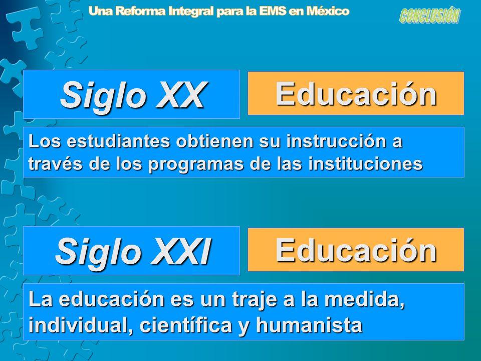Educación Siglo XX Los estudiantes obtienen su instrucción a través de los programas de las instituciones Educación Siglo XXI La educación es un traje a la medida, individual, científica y humanista