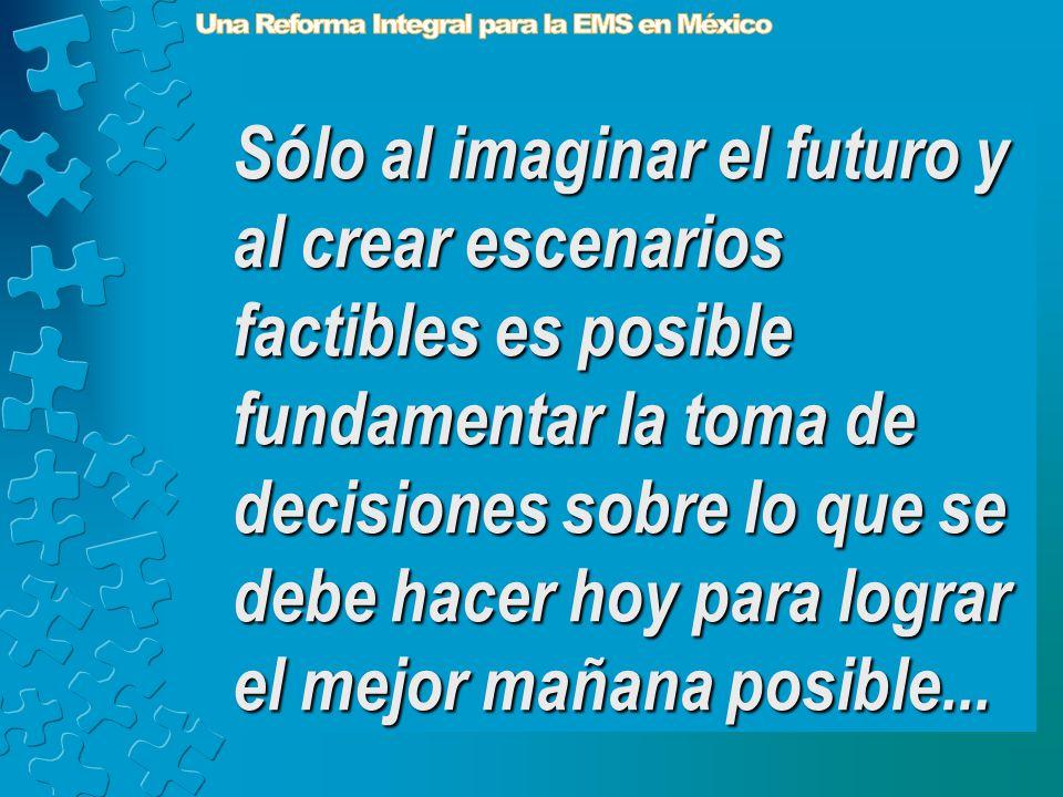 Sólo al imaginar el futuro y al crear escenarios factibles es posible fundamentar la toma de decisiones sobre lo que se debe hacer hoy para lograr el mejor mañana posible...