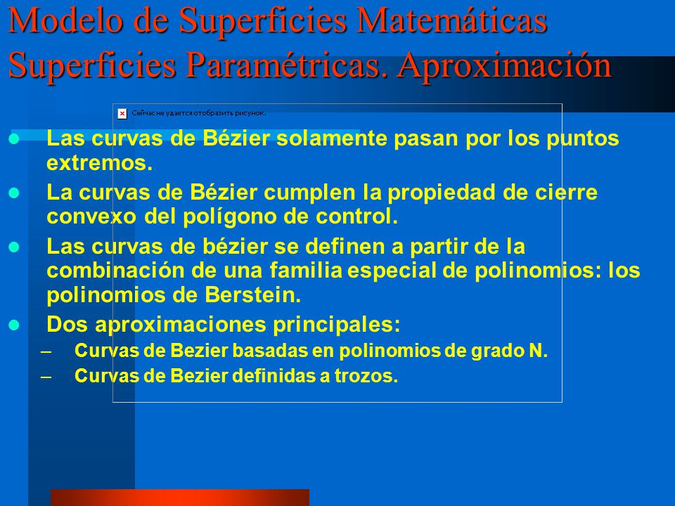 Las curvas de Bézier solamente pasan por los puntos extremos. La curvas de Bézier cumplen la propiedad de cierre convexo del polígono de control. Las