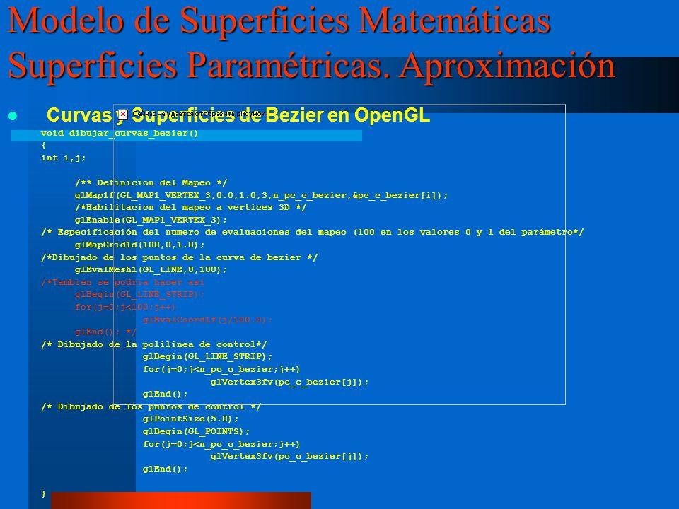 Curvas y Superficies de Bezier en OpenGL void dibujar_curvas_bezier() { int i,j; /** Definicion del Mapeo */ glMap1f(GL_MAP1_VERTEX_3,0.0,1.0,3,n_pc_c